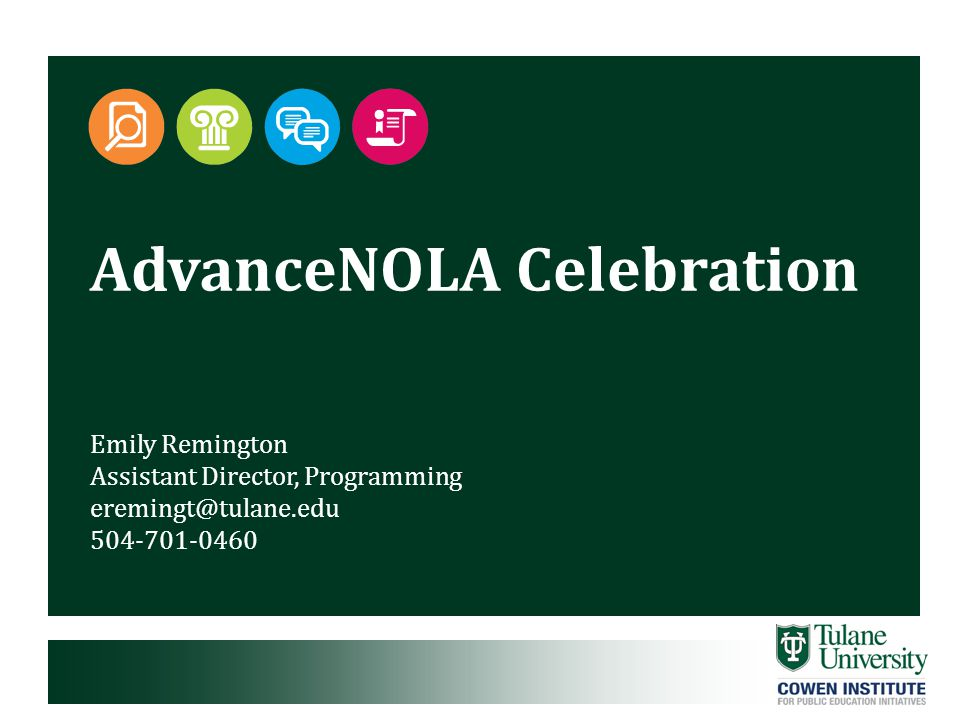 AdvanceNOLA Celebration Emily Remington Assistant Director, Programming eremingt@tulane.edu 504-701-0460