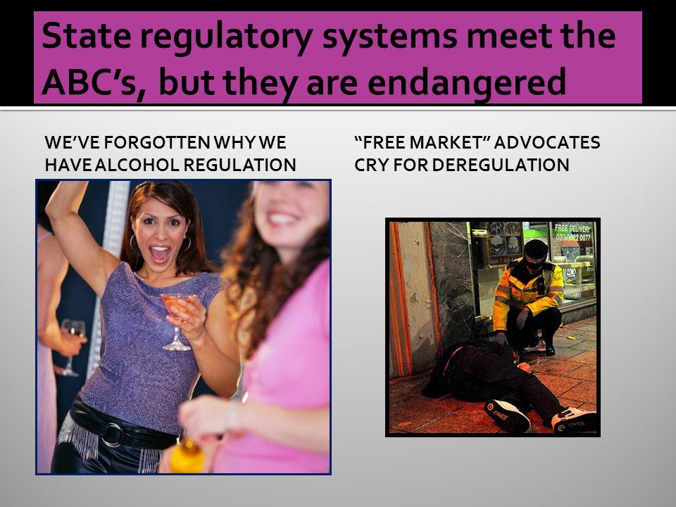 WE'VE FORGOTTEN WHY WE HAVE ALCOHOL REGULATION FREE MARKET ADVOCATES CRY FOR DEREGULATION