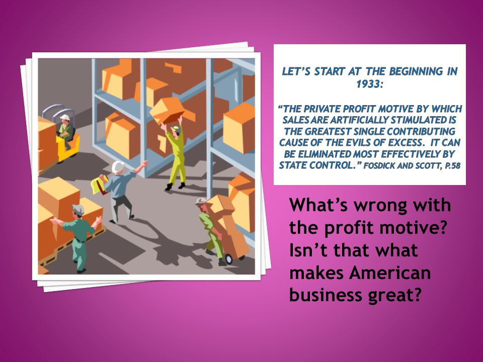 What's wrong with the profit motive? Isn't that what makes American business great?