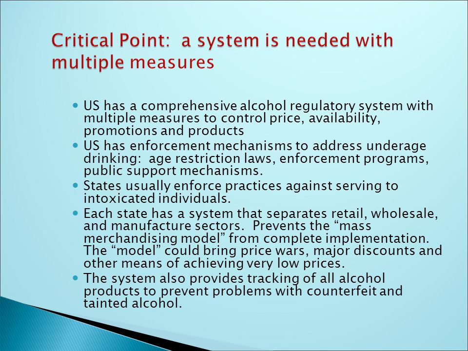 US has a comprehensive alcohol regulatory system with multiple measures to control price, availability, promotions and products US has enforcement mec