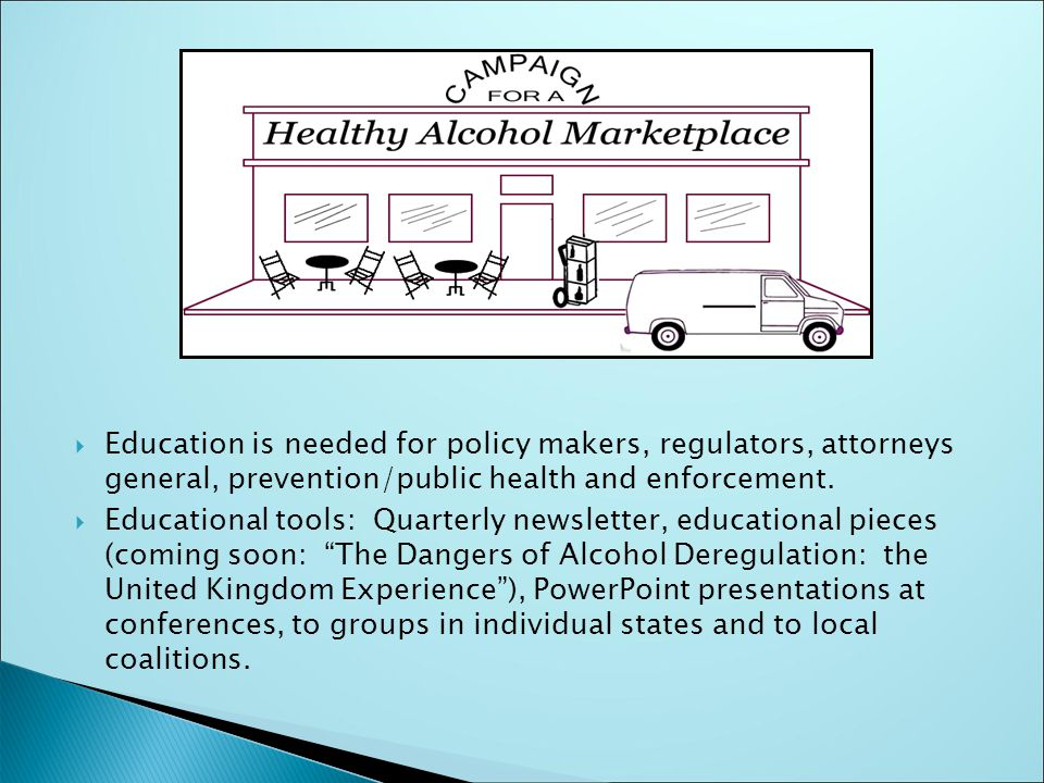  Education is needed for policy makers, regulators, attorneys general, prevention/public health and enforcement.