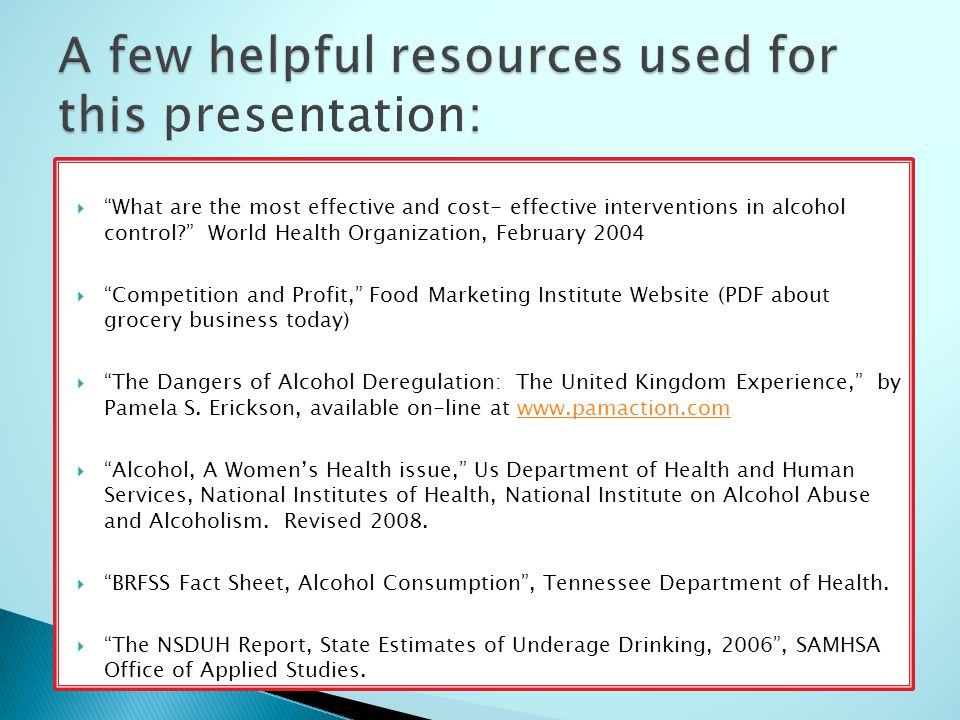 What are the most effective and cost- effective interventions in alcohol control World Health Organization, February 2004  Competition and Profit, Food Marketing Institute Website (PDF about grocery business today)  The Dangers of Alcohol Deregulation: The United Kingdom Experience, by Pamela S.