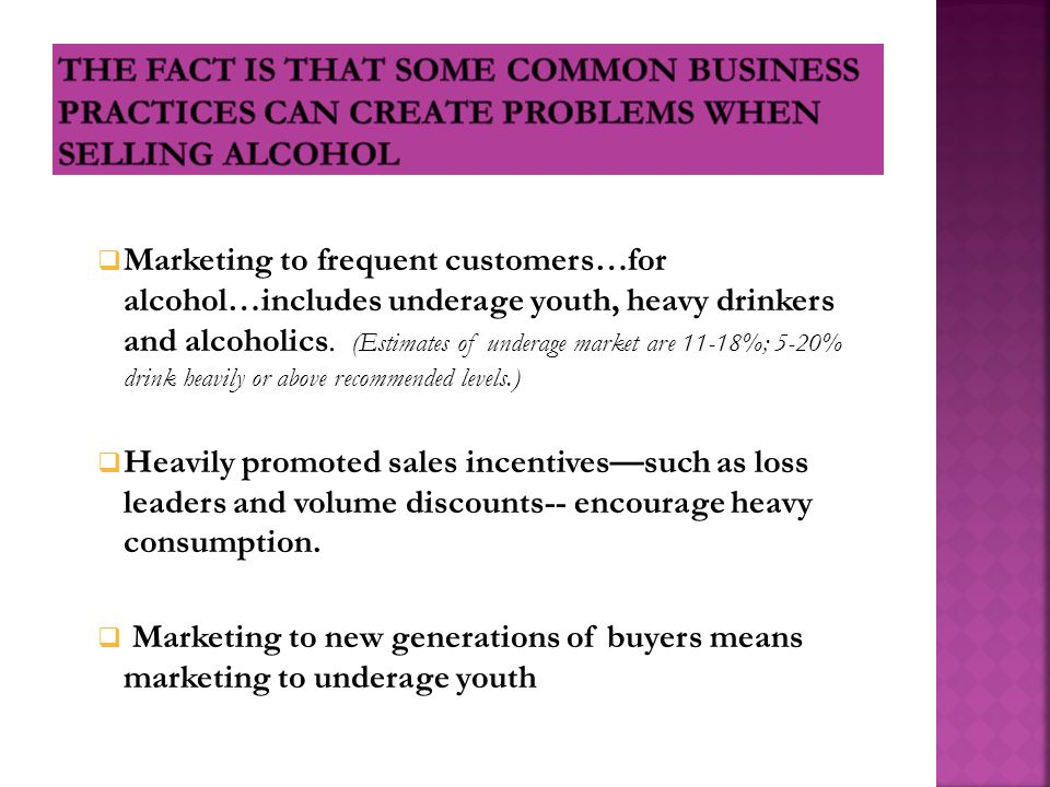  Marketing to frequent customers…for alcohol…includes underage youth, heavy drinkers and alcoholics.