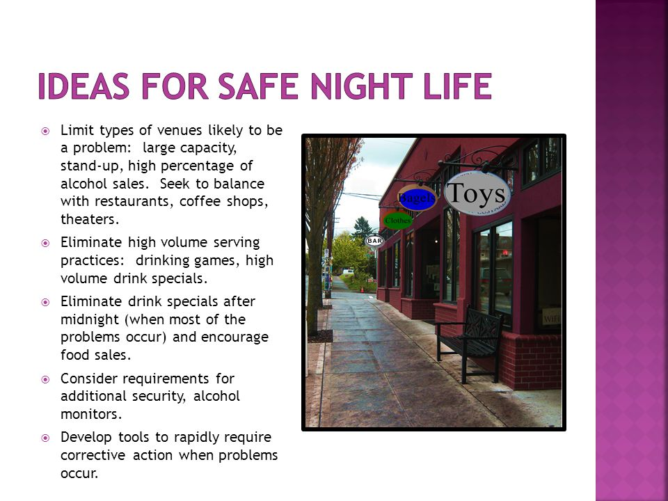  Limit types of venues likely to be a problem: large capacity, stand-up, high percentage of alcohol sales.