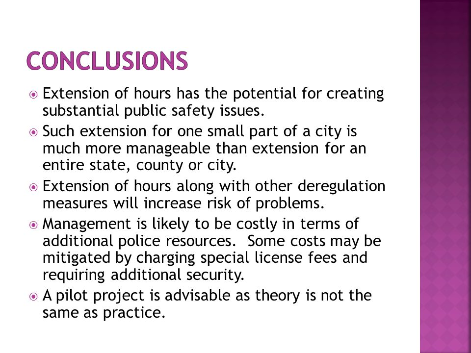  Extension of hours has the potential for creating substantial public safety issues.