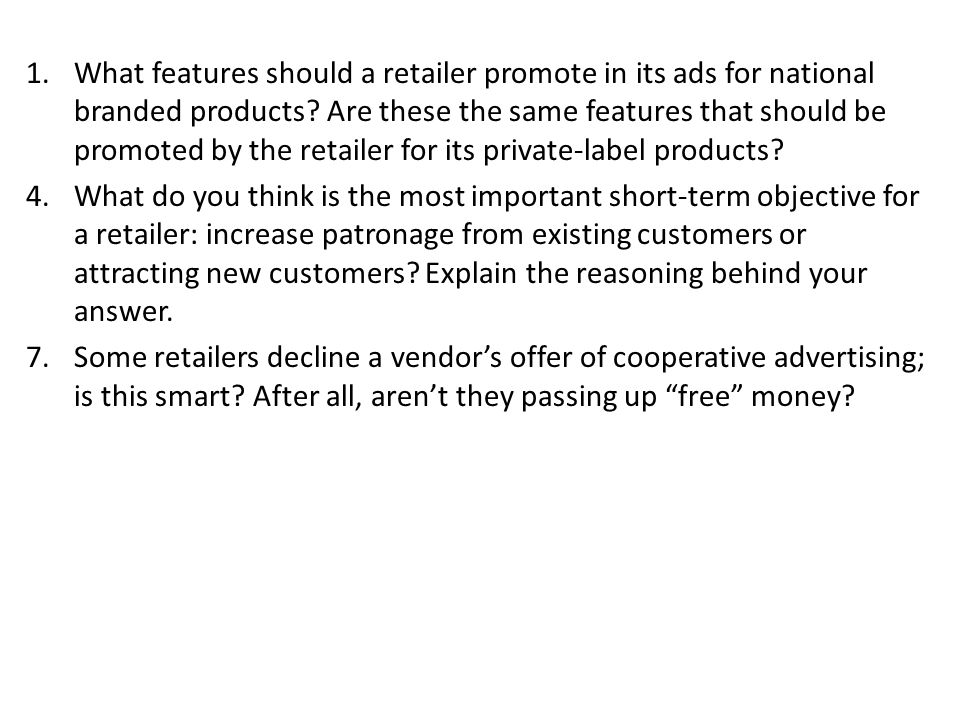 1.What features should a retailer promote in its ads for national branded products? Are these the same features that should be promoted by the retaile