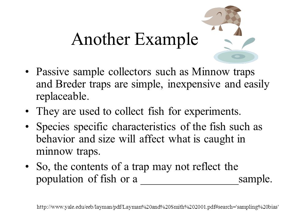 Another Example Passive sample collectors such as Minnow traps and Breder traps are simple, inexpensive and easily replaceable.