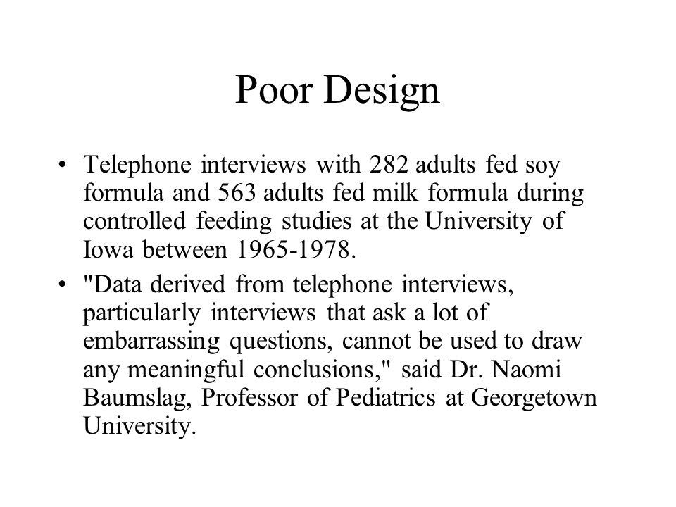 Poor Design Telephone interviews with 282 adults fed soy formula and 563 adults fed milk formula during controlled feeding studies at the University of Iowa between 1965-1978.