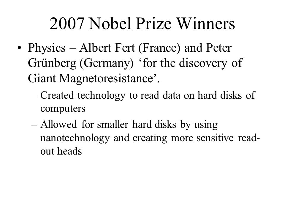 2007 Nobel Prize Winners Physics – Albert Fert (France) and Peter Grünberg (Germany) 'for the discovery of Giant Magnetoresistance'.