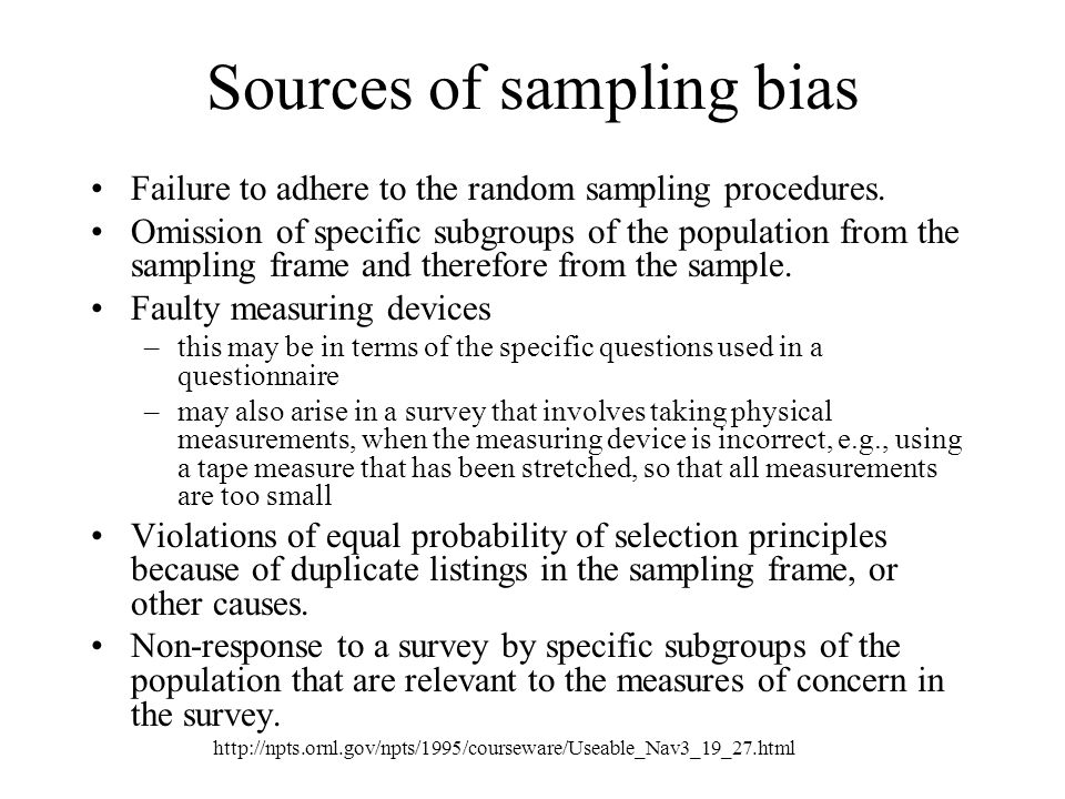 Sources of sampling bias Failure to adhere to the random sampling procedures.
