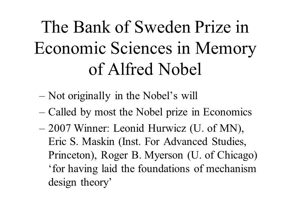 The Bank of Sweden Prize in Economic Sciences in Memory of Alfred Nobel –Not originally in the Nobel's will –Called by most the Nobel prize in Economi