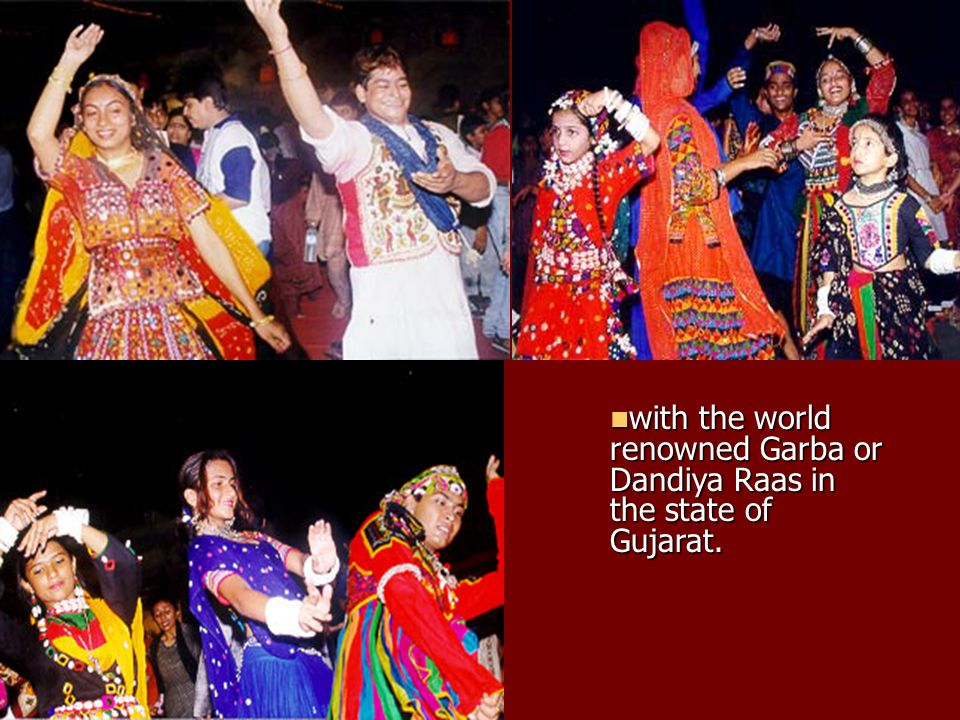 with the world renowned Garba or Dandiya Raas in the state of Gujarat.