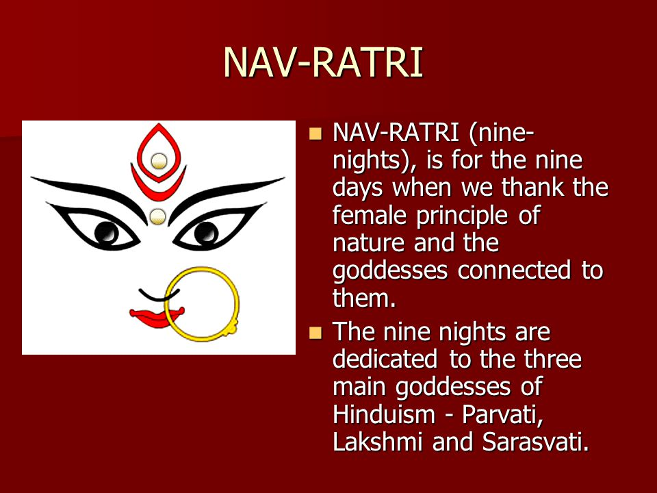 NAV-RATRI The first three nights are dedicated to the goddess of action and energy.