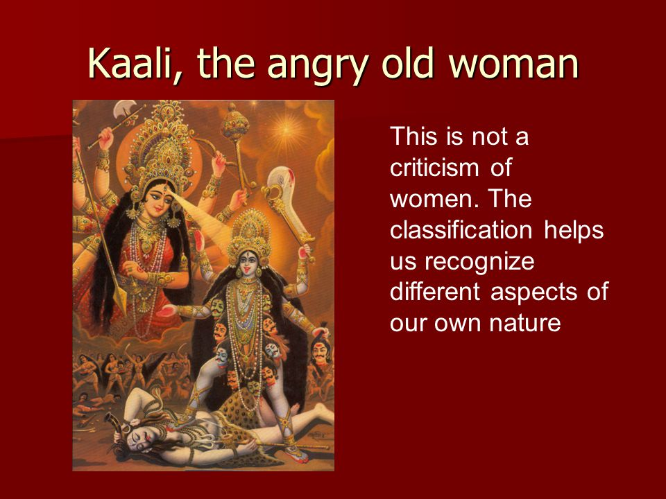Kaali, the angry old woman This is not a criticism of women.