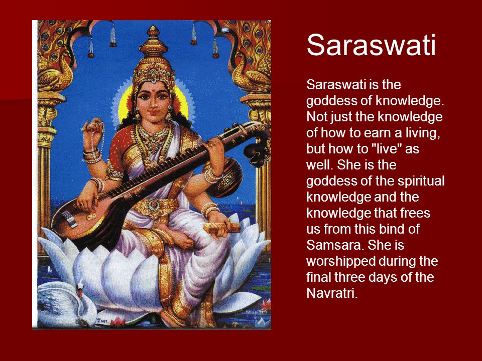 Saraswati Saraswati is the goddess of knowledge.