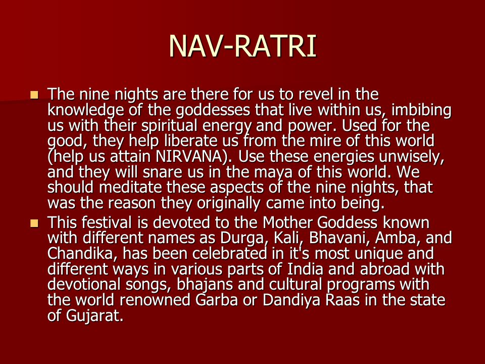 NAV-RATRI The nine nights are there for us to revel in the knowledge of the goddesses that live within us, imbibing us with their spiritual energy and power.