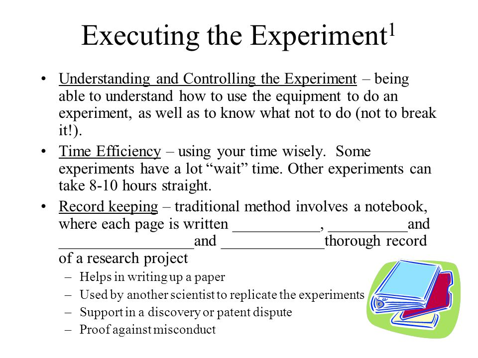 Executing the Experiment 1 Understanding and Controlling the Experiment – being able to understand how to use the equipment to do an experiment, as we