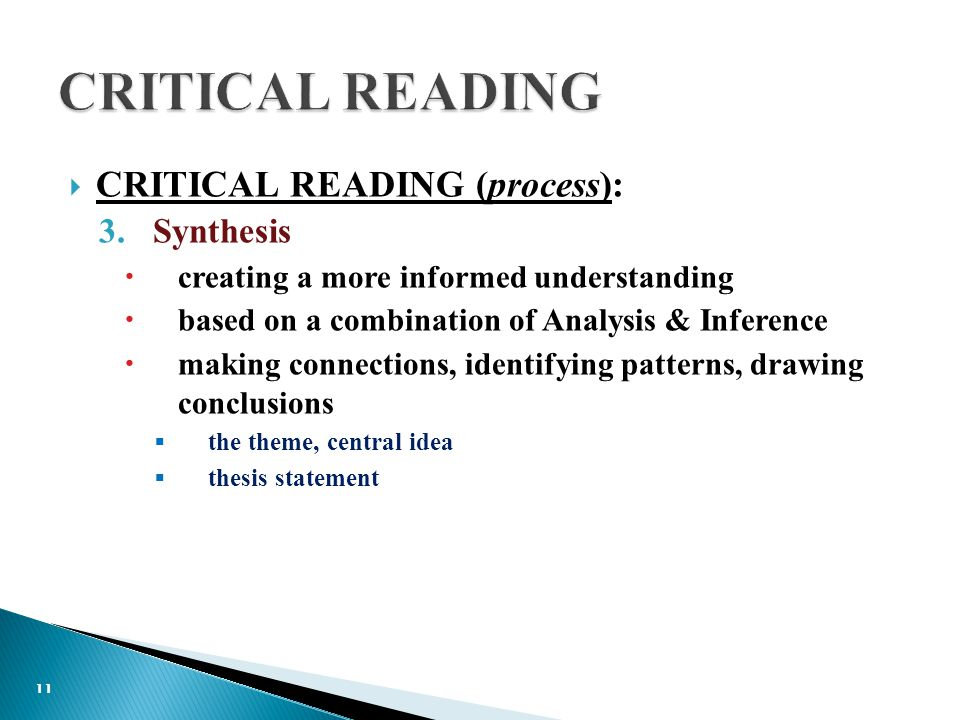  CRITICAL READING (process): 3.Synthesis  creating a more informed understanding  based on a combination of Analysis & Inference  making connections, identifying patterns, drawing conclusions  the theme, central idea  thesis statement 11