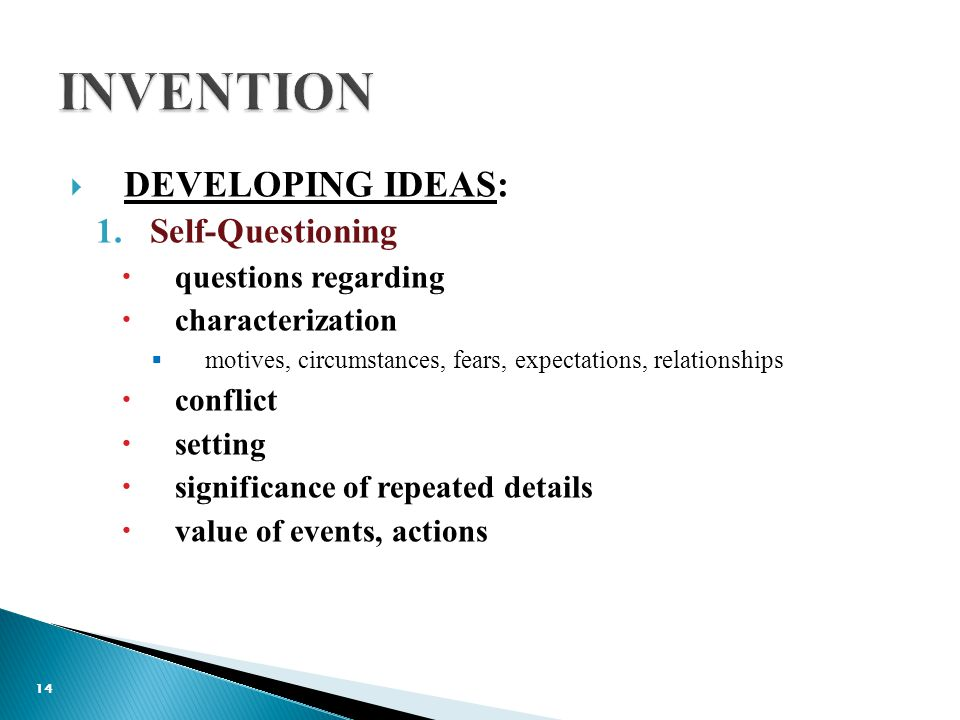  DEVELOPING IDEAS: 1.Self-Questioning  questions regarding  characterization  motives, circumstances, fears, expectations, relationships  conflict  setting  significance of repeated details  value of events, actions 14