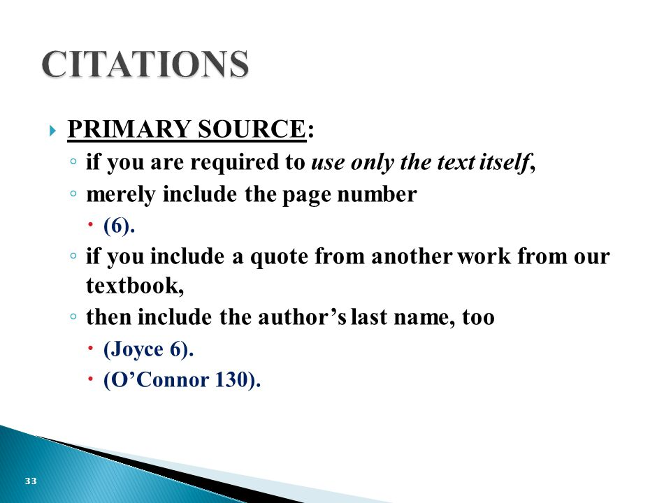  PRIMARY SOURCE: ◦ if you are required to use only the text itself, ◦ merely include the page number  (6).