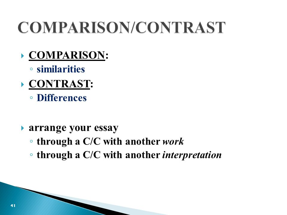  COMPARISON: ◦ similarities  CONTRAST: ◦ Differences  arrange your essay ◦ through a C/C with another work ◦ through a C/C with another interpretation 41