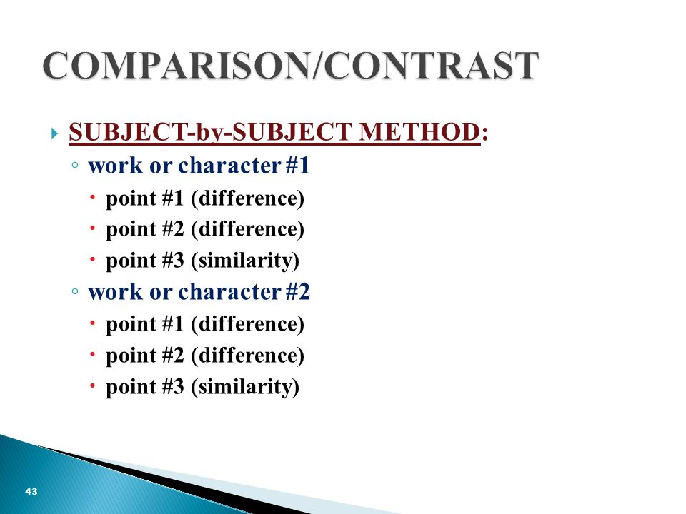  SUBJECT-by-SUBJECT METHOD: ◦ work or character #1  point #1 (difference)  point #2 (difference)  point #3 (similarity) ◦ work or character #2  point #1 (difference)  point #2 (difference)  point #3 (similarity) 43