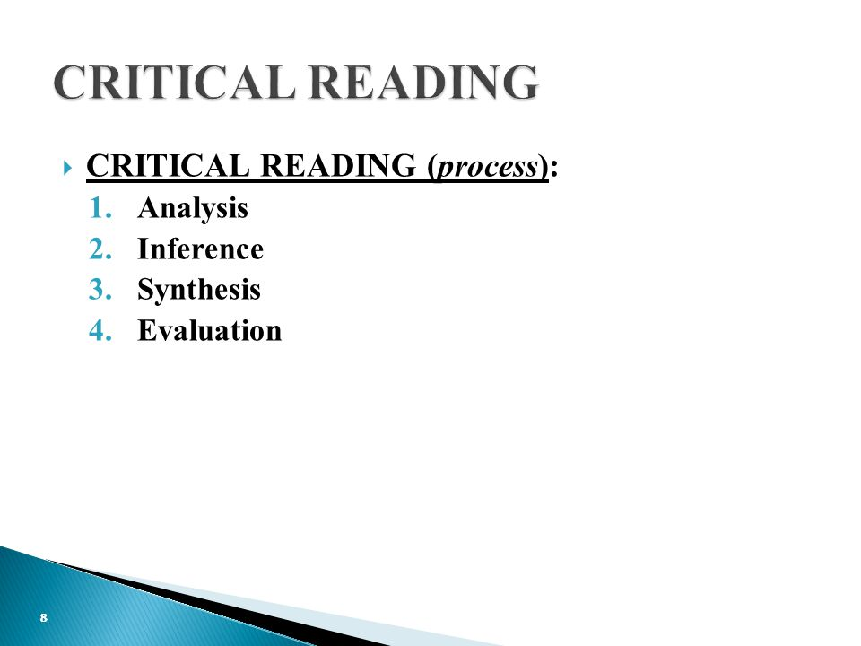  CRITICAL READING (process): 1.Analysis 2.Inference 3.Synthesis 4.Evaluation 8