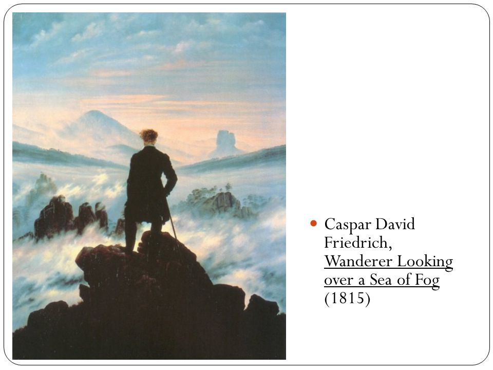 Caspar David Friedrich, Wanderer Looking over a Sea of Fog (1815)