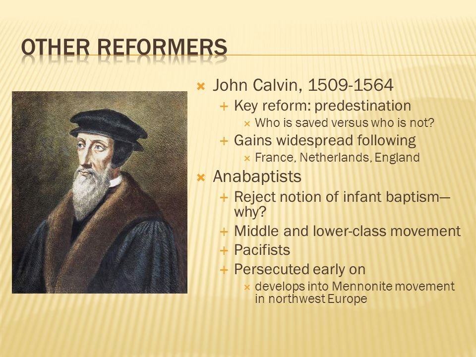  John Calvin, 1509-1564  Key reform: predestination  Who is saved versus who is not.