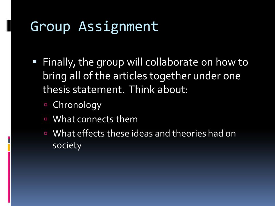 Group Assignment  Finally, the group will collaborate on how to bring all of the articles together under one thesis statement.