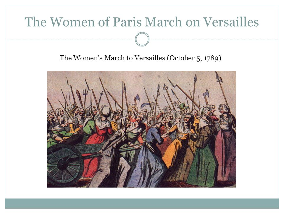 The Women of Paris March on Versailles The Women's March to Versailles (October 5, 1789)