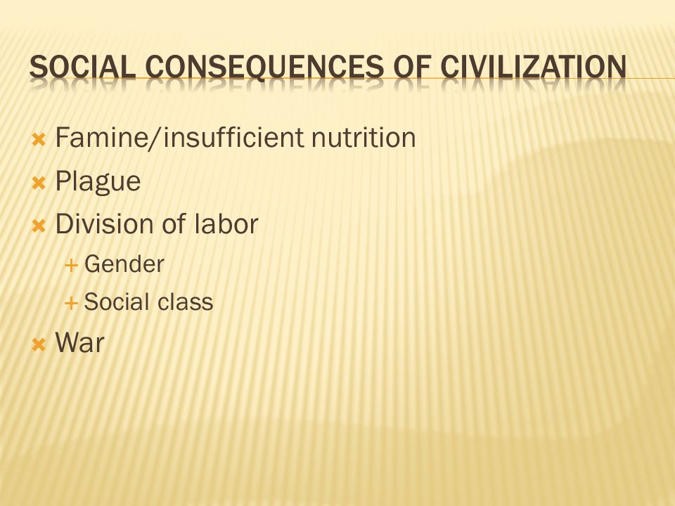  Famine/insufficient nutrition  Plague  Division of labor  Gender  Social class  War