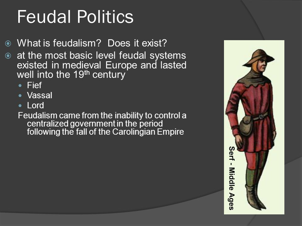 Feudal Politics  What is feudalism. Does it exist.