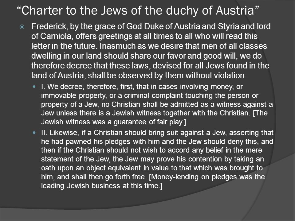Charter to the Jews of the duchy of Austria  Frederick, by the grace of God Duke of Austria and Styria and lord of Carniola, offers greetings at all times to all who will read this letter in the future.