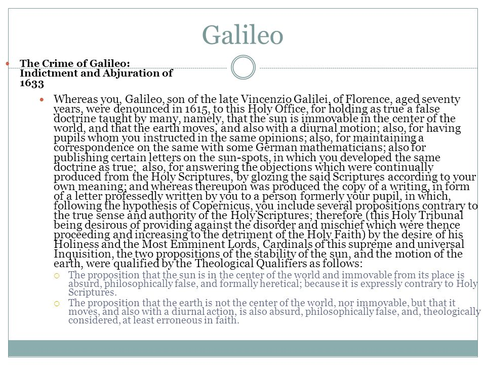 Galileo The Crime of Galileo: Indictment and Abjuration of 1633 Whereas you, Galileo, son of the late Vincenzio Galilei, of Florence, aged seventy yea