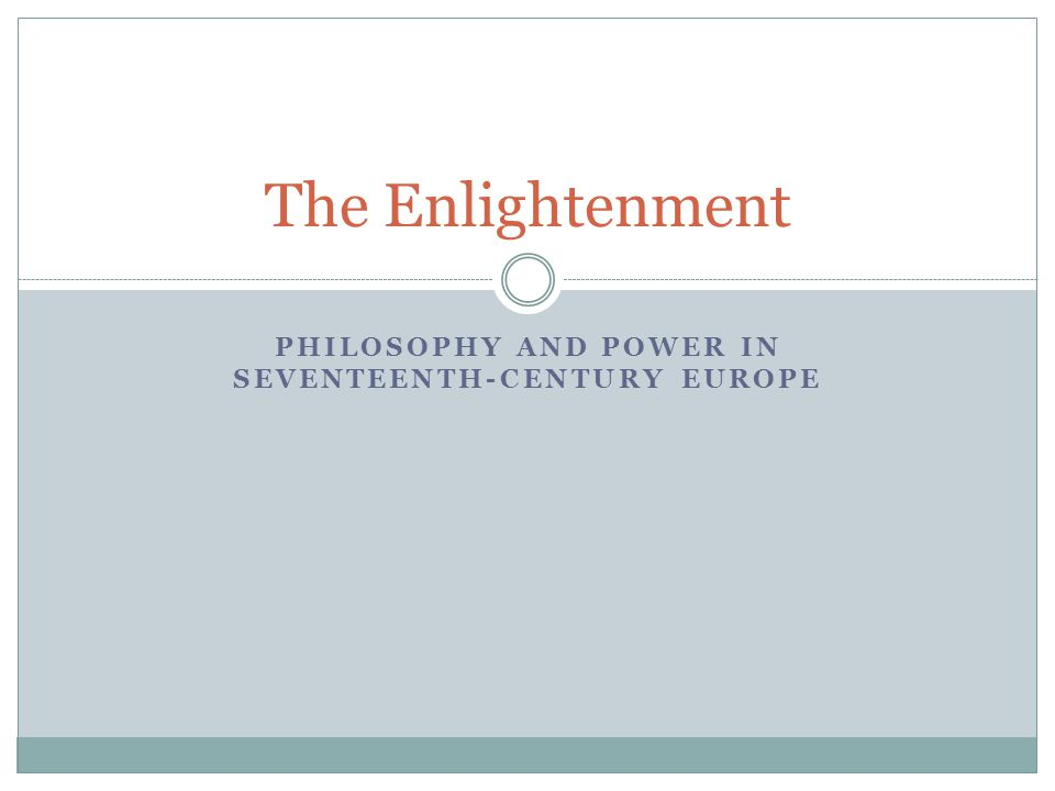 PHILOSOPHY AND POWER IN SEVENTEENTH-CENTURY EUROPE The Enlightenment