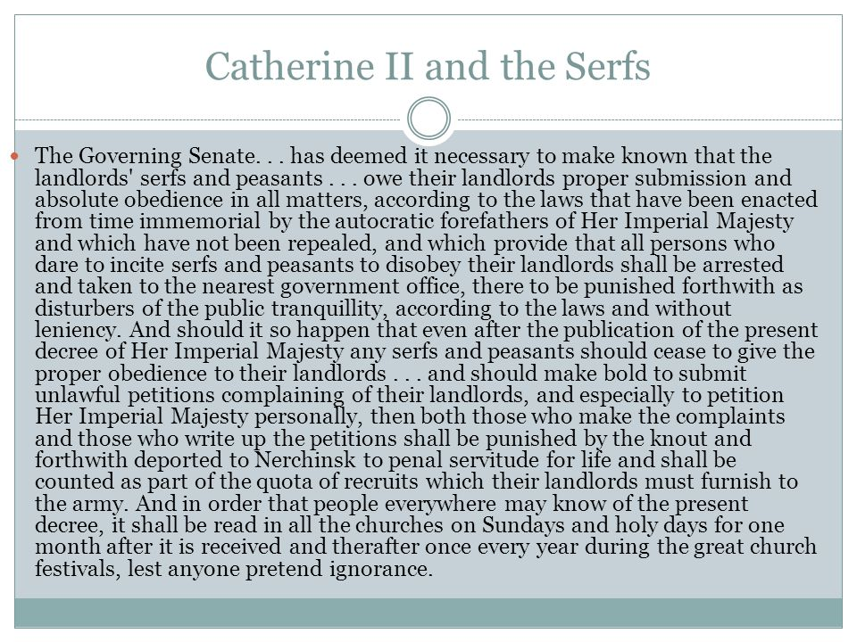 Catherine II and the Serfs The Governing Senate... has deemed it necessary to make known that the landlords' serfs and peasants... owe their landlords
