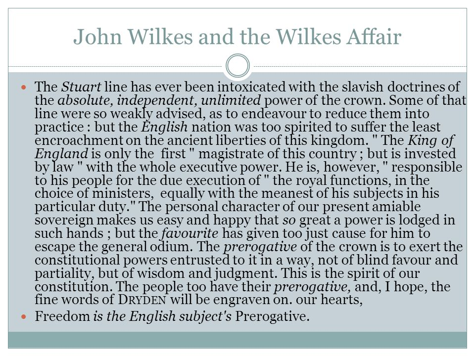 John Wilkes and the Wilkes Affair The Stuart line has ever been intoxicated with the slavish doctrines of the absolute, independent, unlimited power o