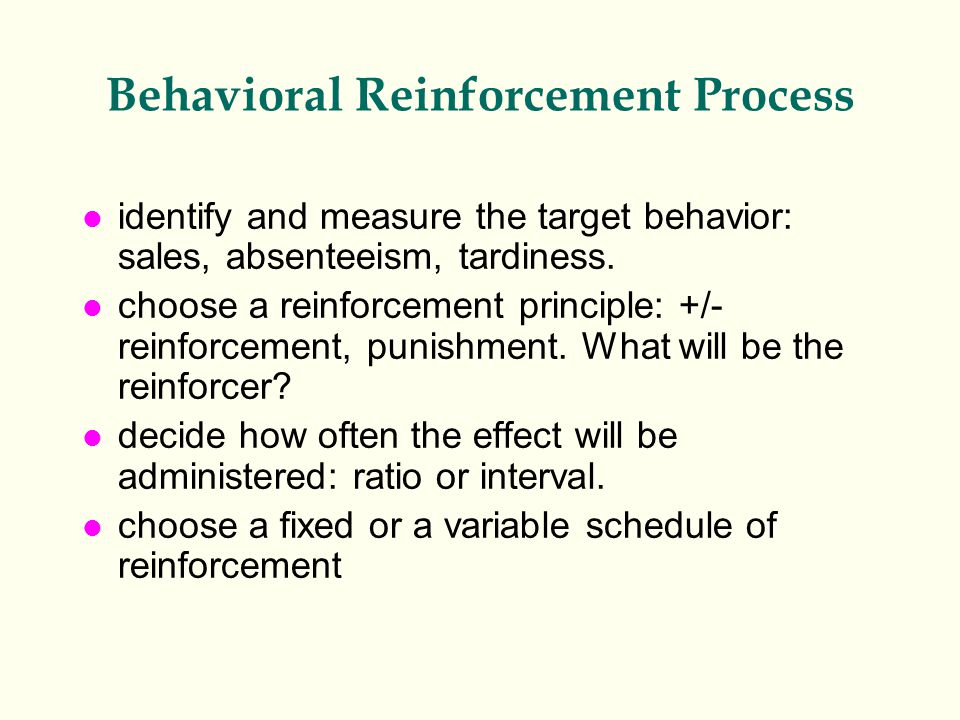 Behavioral Reinforcement Process l identify and measure the target behavior: sales, absenteeism, tardiness.