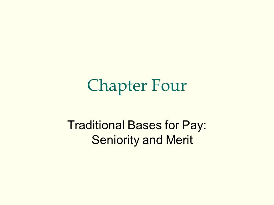 Chapter Four Traditional Bases for Pay: Seniority and Merit