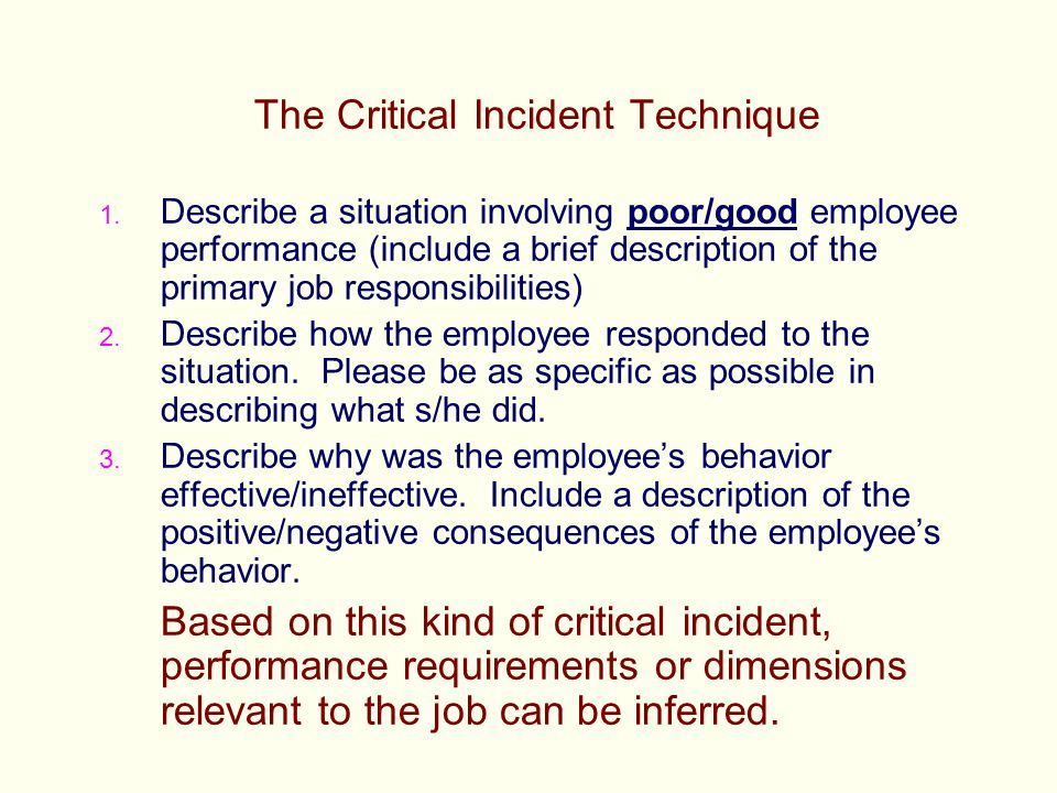 The Critical Incident Technique 1. Describe a situation involving poor/good employee performance (include a brief description of the primary job respo