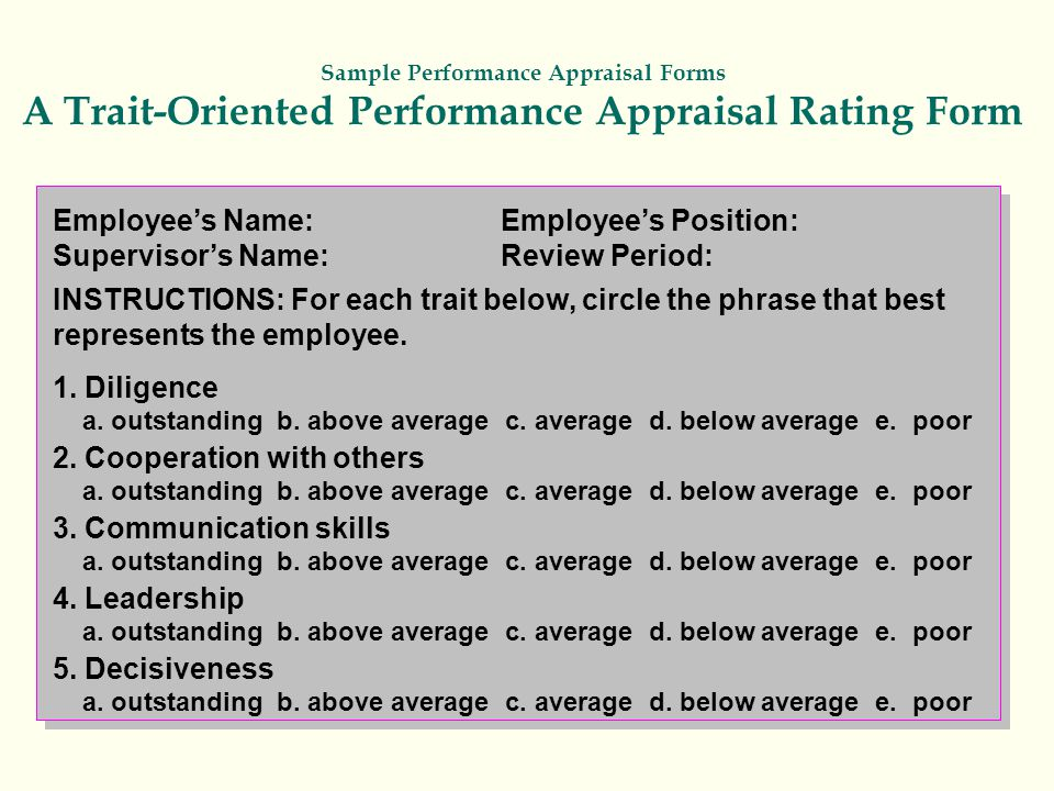Sample Performance Appraisal Forms A Trait-Oriented Performance Appraisal Rating Form Employee's Name: Supervisor's Name: Employee's Position: Review Period: INSTRUCTIONS: For each trait below, circle the phrase that best represents the employee.
