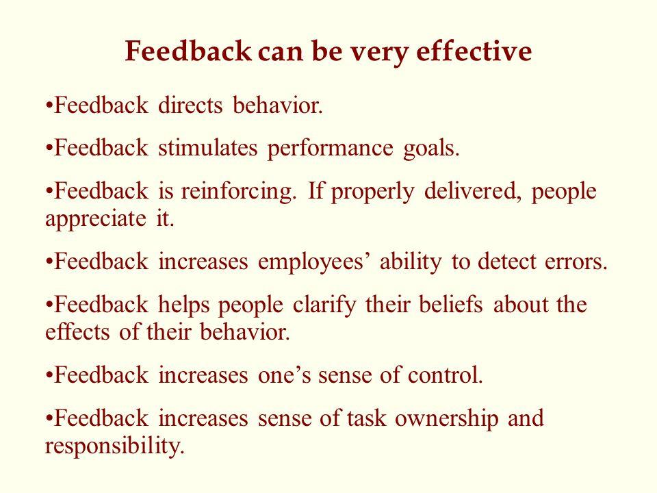 Feedback can be very effective Feedback directs behavior.
