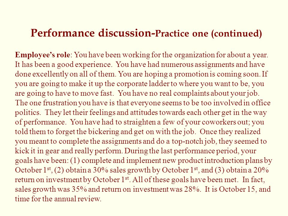 Performance discussion- Practice one (continued) Employee's role: You have been working for the organization for about a year. It has been a good expe