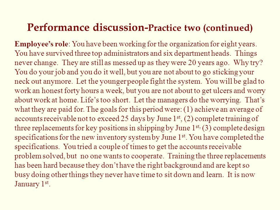 Performance discussion- Practice two (continued) Employee's role: You have been working for the organization for eight years. You have survived three