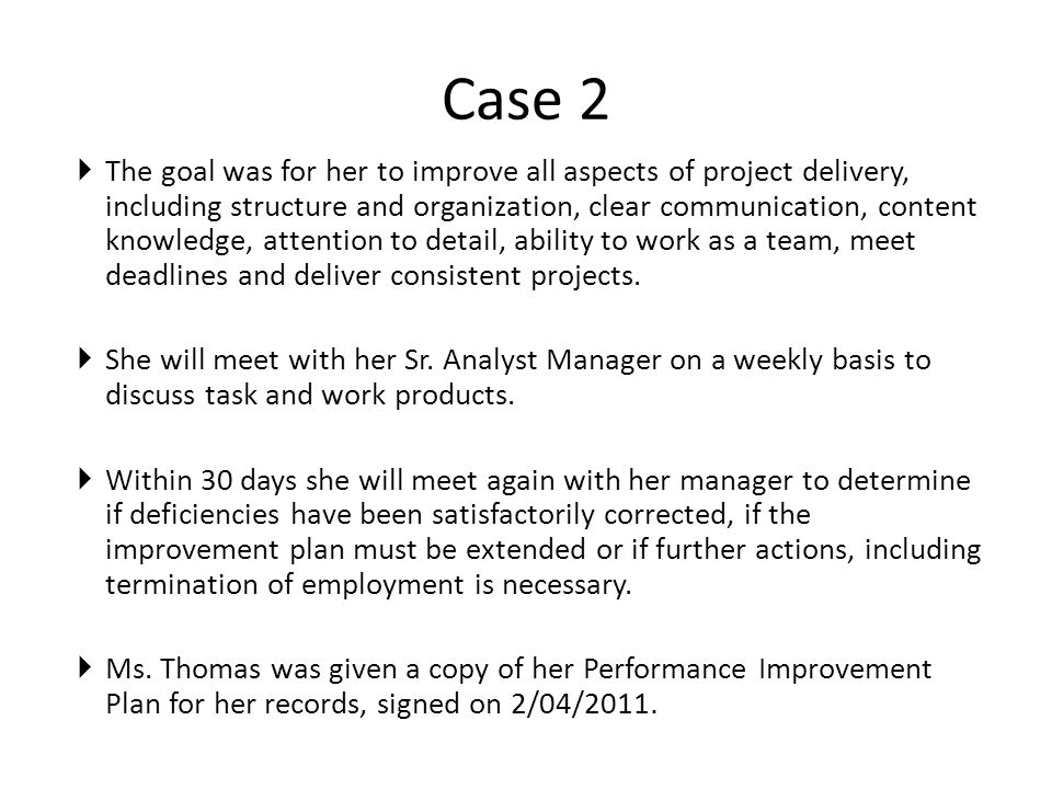  The goal was for her to improve all aspects of project delivery, including structure and organization, clear communication, content knowledge, attention to detail, ability to work as a team, meet deadlines and deliver consistent projects.