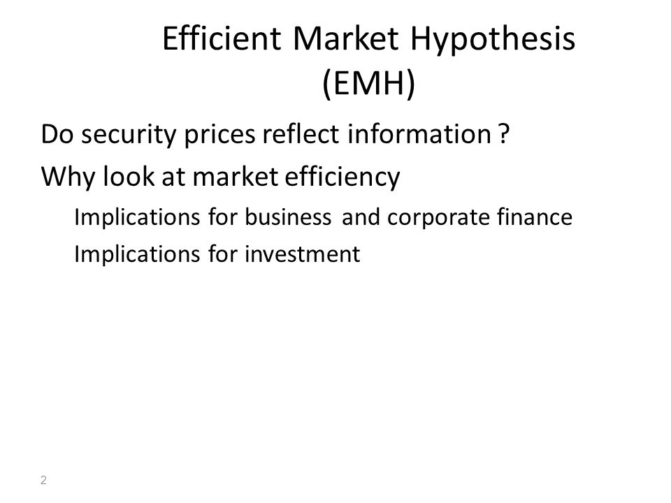 2 Efficient Market Hypothesis (EMH) Do security prices reflect information ? Why look at market efficiency Implications for business and corporate fin