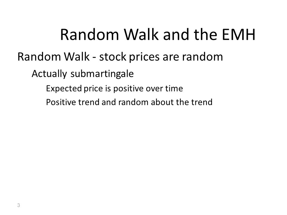 3 Random Walk - stock prices are random Actually submartingale Expected price is positive over time Positive trend and random about the trend Random W