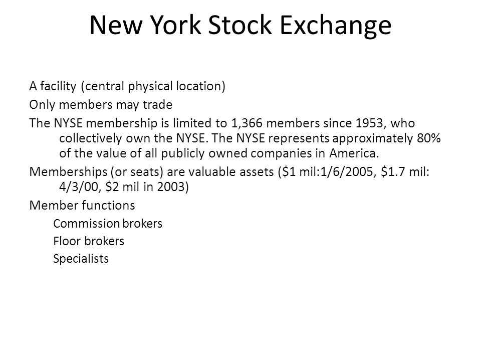 New York Stock Exchange A facility (central physical location) Only members may trade The NYSE membership is limited to 1,366 members since 1953, who