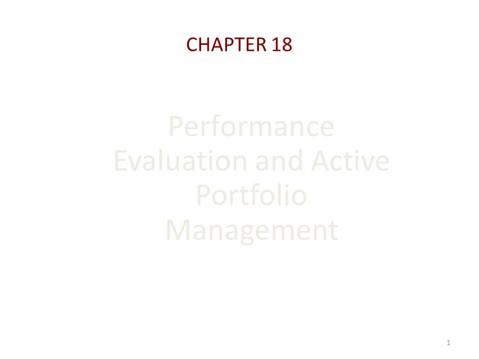 1 Performance Evaluation and Active Portfolio Management CHAPTER 18